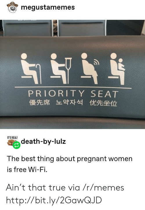 lulz: megustamemes  PRIORITY SEAT  優先席 上9对 优先坐位  IT'S REAL!  death-by-lulz  The best thing about pregnant women  is free Wi-Fi. Ain't that true via /r/memes http://bit.ly/2GawQJD