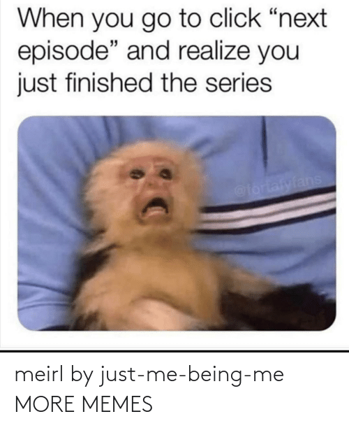 just me: meirl by just-me-being-me MORE MEMES