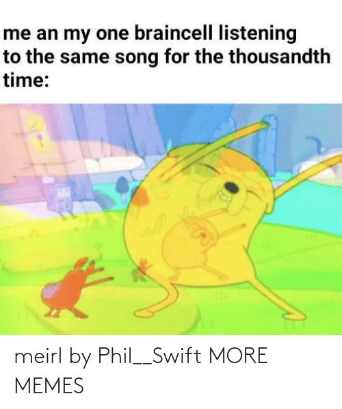 Phil: meirl by Phil__Swift MORE MEMES