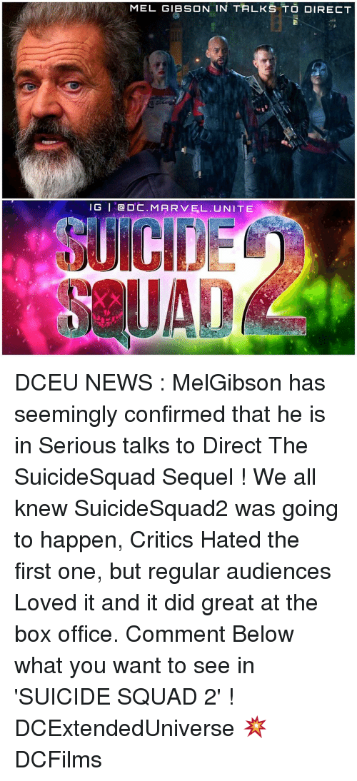 Mel Gibson: MEL GIBSON IN TALKS TO DIRECT  GI OC. MARVEL. UNITE DCEU NEWS : MelGibson has seemingly confirmed that he is in Serious talks to Direct The SuicideSquad Sequel ! We all knew SuicideSquad2 was going to happen, Critics Hated the first one, but regular audiences Loved it and it did great at the box office. Comment Below what you want to see in 'SUICIDE SQUAD 2' ! DCExtendedUniverse 💥 DCFilms