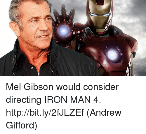 Mel Gibson: Mel Gibson would consider directing IRON MAN 4. http://bit.ly/2fJLZEf  (Andrew Gifford)
