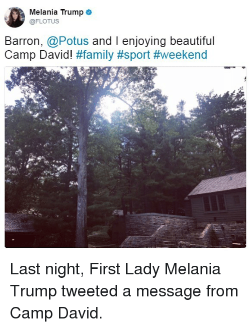 Beautiful, Family, and Melania Trump: Melania Trump  @FLOTUS  Barron, tus and I enjoying beautiful  Camp David!  Last night, First Lady Melania Trump tweeted a message from Camp David.