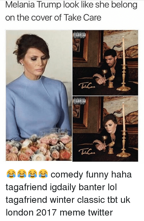 Memes Twitter: Melania Trump look like she belong  on the cover of Take Care  ADVISORY  ADVISORY 😂😂😂😂 comedy funny haha tagafriend igdaily banter lol tagafriend winter classic tbt uk london 2017 meme twitter