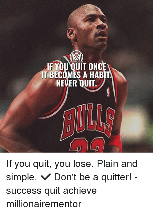 plain-and-simple: MELICHAIRE MENTOR  IF YOU OUIT ONCE  IT BECOMES A HABIT  NEVER QUIT  UL If you quit, you lose. Plain and simple. ✔️ Don't be a quitter! - success quit achieve millionairementor