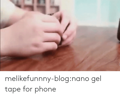 tape: melikefunnny-blog:nano gel tape for phone
