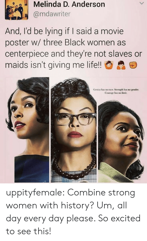 strong women: Melinda D. Anderson  @mdawriter  And, I'd be lying if I said a movie  poster w/ three Black women as  centerpiece and they're not slaves or  maids isn't giving me life!!  Genius has no race. Strength has no gender  Courage has no limit. uppityfemale:  Combine strong women with history?   Um, all day every day please. So excited to see this!