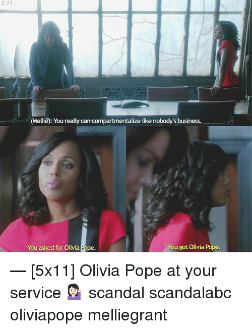 Olivia Pope: (Mellie): You really can compartmentalize like nobody's business.  You got  Olivia Pope  You asked for Olivia  Pope. — [5x11] Olivia Pope at your service 💁🏻 scandal scandalabc oliviapope melliegrant