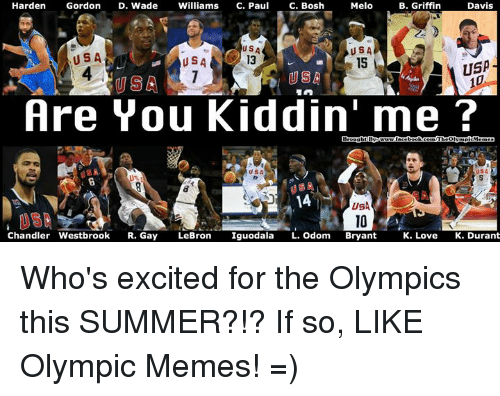 K Love: Melo  B. Griffin  Harden  Gordon  D. Wade  Williams  C. Paul  C. Bosh  Davis  USA  USA  USA  USA  USA  Are You Kiddin' me?  Chandler Westbrook  R. Gay  LeBron  Iguodala  L. Odom  Bryant  K. Love K. Durant Who's excited for the Olympics this SUMMER?!? If so, LIKE Olympic Memes! =)