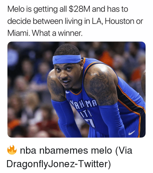 Basketball, Nba, and Sports: Melo is getting all $28M and has to  decide between living in LA, Houston or  Miami. What a winner.  AAMA 🔥 nba nbamemes melo (Via DragonflyJonez-Twitter)