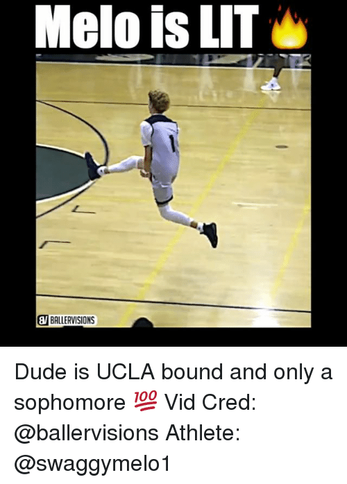 Memes, Athletics, and 🤖: Melo is LIT  BWBALLERVISIONS Dude is UCLA bound and only a sophomore 💯 Vid Cred: @ballervisions Athlete: @swaggymelo1
