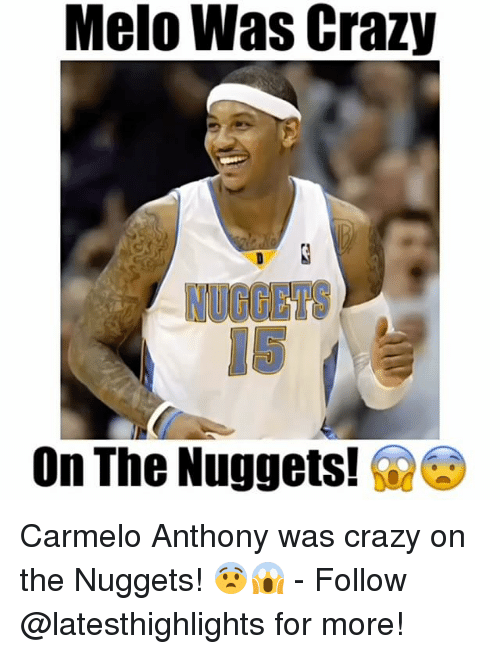 Carmelo Anthony, Crazy, and Memes: Melo Was Crazy  On The Nuggets! Carmelo Anthony was crazy on the Nuggets! 😨😱 - Follow @latesthighlights for more!