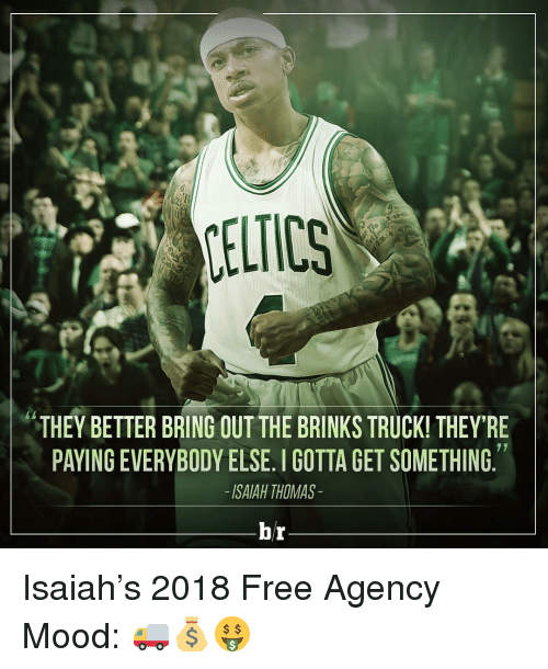 Mood, Sports, and Free: MELTICS  THEY BETTER BRING OUT THE BRINKS TRUCK! THEY'RE  77  PAYING EVERYBODY ELSE. GOTTA GET SOMETHING  ISAIAH THOMAS  br Isaiah's 2018 Free Agency Mood: 🚚💰🤑