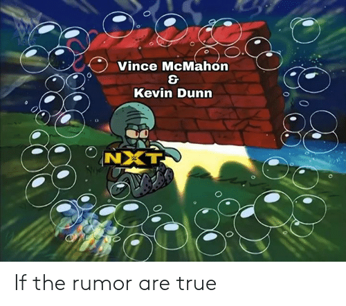 Vince McMahon: MEMAS  Vince McMahon  Kevin Dunn  NX If the rumor are true