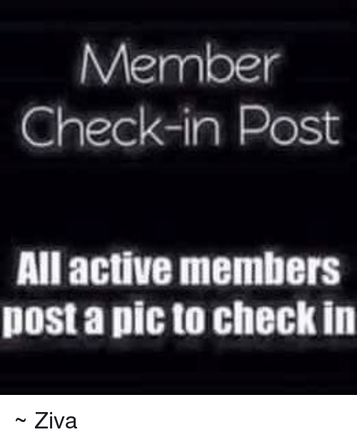 Memes, 🤖, and  Ziva: Member  Check-in Post  All active members  post a picto check in ~ Ziva
