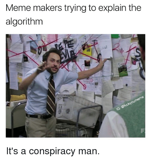 Memes, Conspiracy, and 🤖: Meme makers trying to explain the  algorithm It's a conspiracy man.