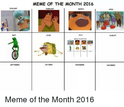 meme: MEME OF THE MONTH 2016  MARCH  JUNE  AUGUST  OCTOBE  DECEMBER <p>Meme of the Month 2016</p>
