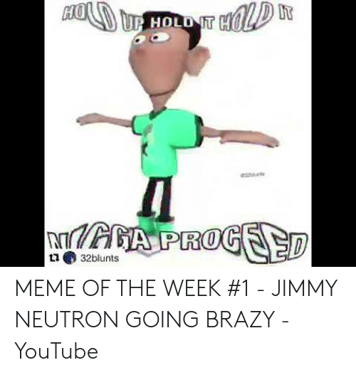 Jimmy Neutron Meme: MEME OF THE WEEK #1 - JIMMY NEUTRON GOING BRAZY - YouTube