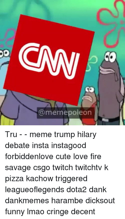 Memes, 🤖, and Leagueoflegends: @meme on  pole Tru - - meme trump hilary debate insta instagood forbiddenlove cute love fire savage csgo twitch twitchtv k pizza kachow triggered leagueoflegends dota2 dank dankmemes harambe dicksout funny lmao cringe decent