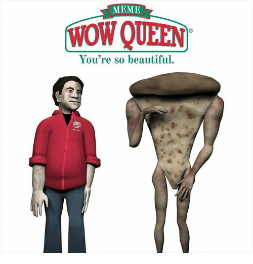 Good Morning You Re Beautiful Meme : Best memes about wow queen youre so beautiful