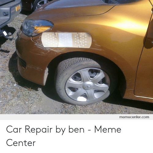 Car Repair Meme: memecenfer.com Car Repair by ben - Meme Center