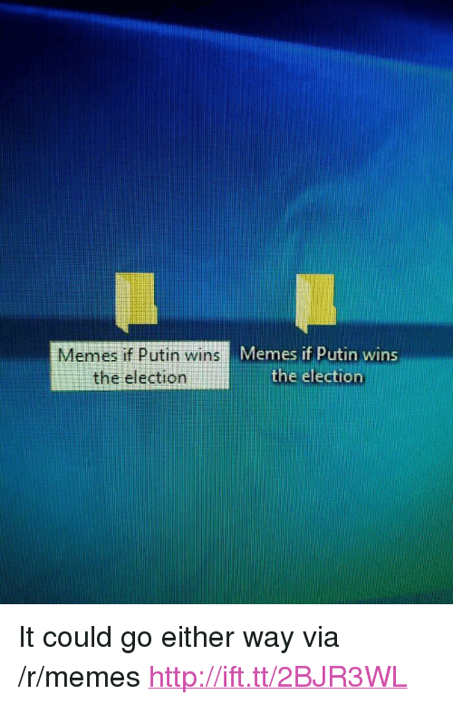 "Election Memes: Memes if Putin wins  the election  Memes if Putin wins  the election <p>It could go either way via /r/memes <a href=""http://ift.tt/2BJR3WL"">http://ift.tt/2BJR3WL</a></p>"