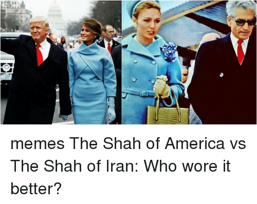 memes the shah of america vs the shah of iran 12716915 memes the shah of america vs the shah of iran who wore it better