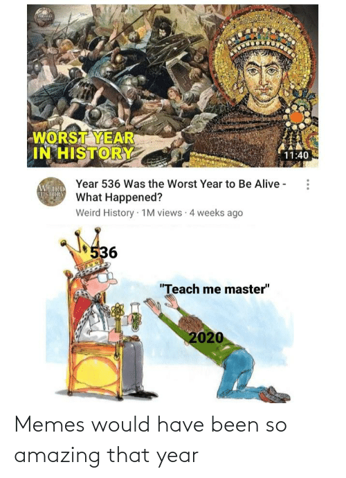 so amazing: Memes would have been so amazing that year
