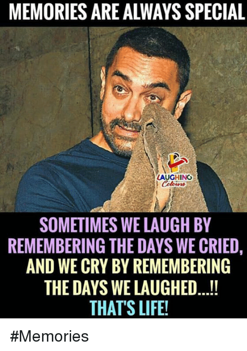 thats life: MEMORIES ARE ALWAYS SPECIAL  LAUGHING  SOMETIMES WE LAUGH BY  REMEMBERING THE DAYS WE CRIED,  AND WE CRY BY REMEMBERING  THE DAYS WE LAUGHED.!  THATS LIFE! #Memories