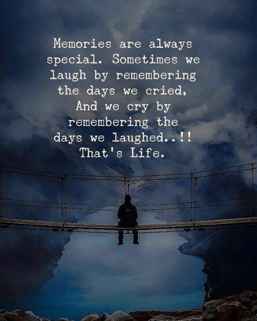 thats life: Memories are always  special. Sometimes we  laugh by remembering  the days we cried,  And we cry by  remembering the  days we laughed.. !!  That's Life.