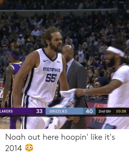 Memphis Grizzlies: MEMPHIS  33 GRIZZLIES  40 2nd Qtr 10:28  LAKERS Noah out here hoopin' like it's 2014 😳