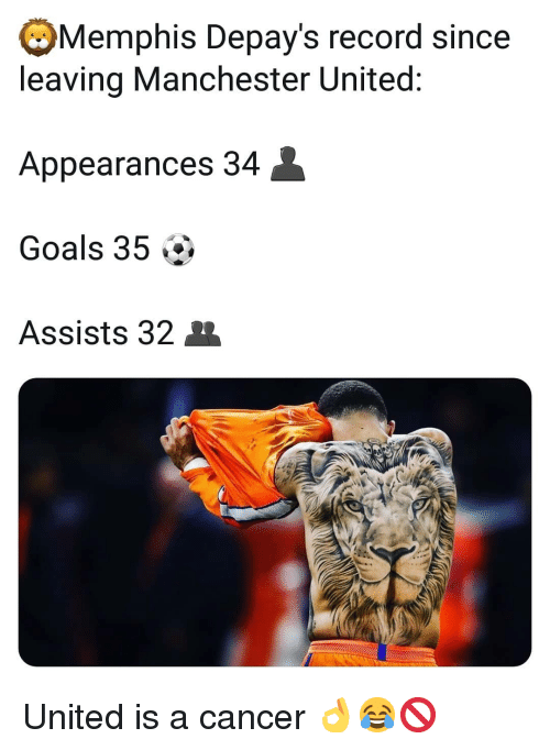 Manchester United: Memphis Depay's record since  leaving Manchester United  Appearances 34  Goals 35 ^>  Assists 32 United is a cancer 👌😂🚫