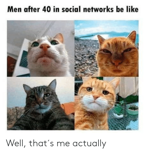 networks: Men after 40 in social networks be like Well, that´s me actually