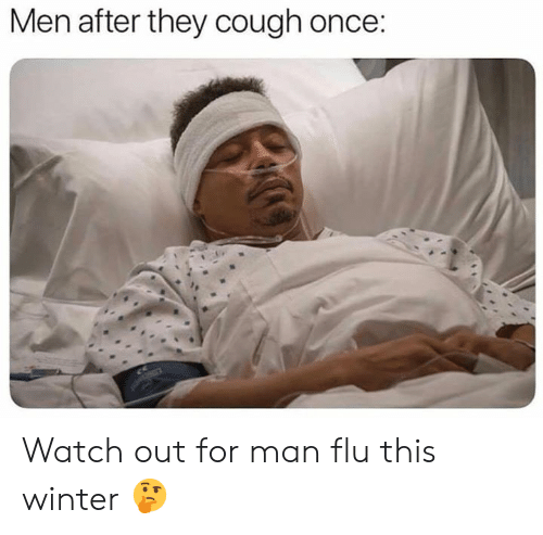 flu: Men after they cough once Watch out for man flu this winter 🤔