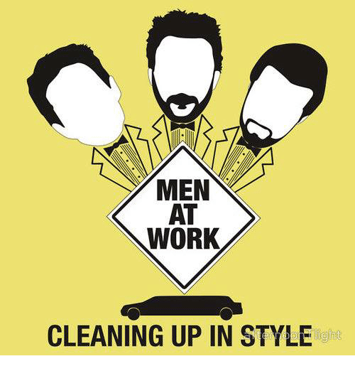 men at work: MEN  AT  WORK  CLEANING UP IN STYLE