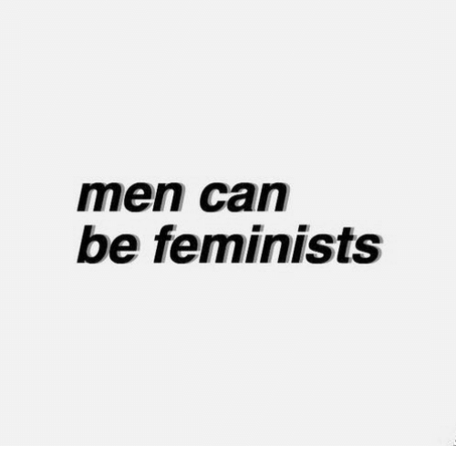 Feminists: men can  be feminists