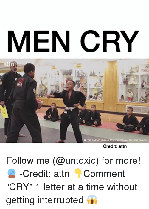 "Memes, Academy, and 🤖: MEN CRY  Hin:  TRAINING ACADEMY  Credit: attn Follow me (@untoxic) for more! 🔮 -Credit: attn 👇Comment ""CRY"" 1 letter at a time without getting interrupted 😱"