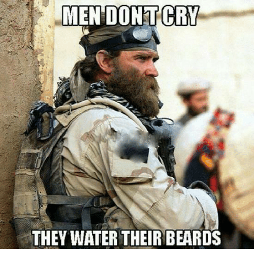 Water, Military, and Beards: MEN DONTCRY  THEY WATER THEIR BEARDS