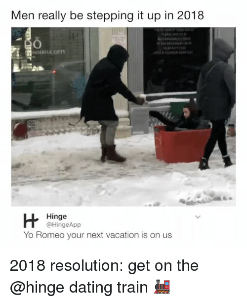 Dating, Yo, and Train: Men really be stepping it up in 2018  NDERFUL GIITS  Hinge  @HingeApp  Yo Romeo your next vacation is on us 2018 resolution: get on the @hinge dating train 🚂