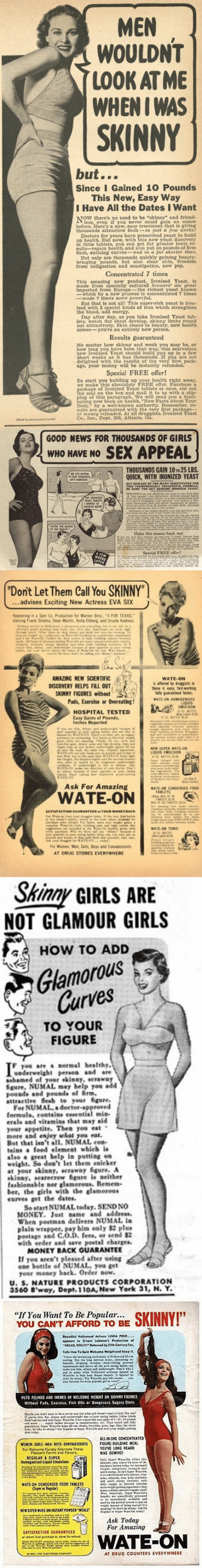 """overeating: MEN  WOULDNT  LOOK AT ME  WHEN I WAS  SKINNY  but...  Since I Gained 10 Pounds  This New, Easy Way  I Have All the Dates I Want  less, even if you never could gain an ounce  before. Here's a new, easy treatment that is gl  thousands attractive flesh-in just a few weeks  Doctors for years have prescribed yeast to build  up health. But now, with this new yeast discovery  can get far greater tonic re-  sults-regain health, and also put on pounds of firm  lesh, enticing curves-and in a far shorter time  in little tablets  Not only are thousands quiekly gaining beauty-  bringing pounds, but also clear skin, freedom  from indigestion and constipation, new pep  Concentrated 7 times  This amazing new product, Ironized Yeast, is  made from specially cultured breteers ale yeast  imported from Europe- the richest yeast known  which by a new process is concentrated 7 times  --nade times รnore poo erful.  But that is not all! This super-rich yeast is iron-  ized with 3 special kinds of iron which strengthen  the blood, add energy  Day after day, as you take Ironized Yeast tab  lets, watch flat chest develop, skinny limbs round  out attractively. Skin clears to beauty, new health  comes-you're an entirely new person.  Results guaranteed  No matter how skinny and weak you may be, or  how long you have been that way, this marvelous  new Ironized Yeast should build you up in a few  short weeks as it has thousands. If you are not  delighted with the results of the very first pack-  age, your money will be instantl  Special FREE offer!  To start you building up  we make this absolutely FREE offer. Purchase a  health right away  e of Ironized Yeast tablets at once, cut out  seal on the box and mail it to us with a clip-  ping of this paragraph. We will send you a fasci-  nating new book on health, """"New Facts About Your  Body,"""" by a well-known authority. Remember, re-  sults are guaranteed with the very first packa  or money refunded. At all dru  Co. Inc., Dept. 288, Atlanta"""