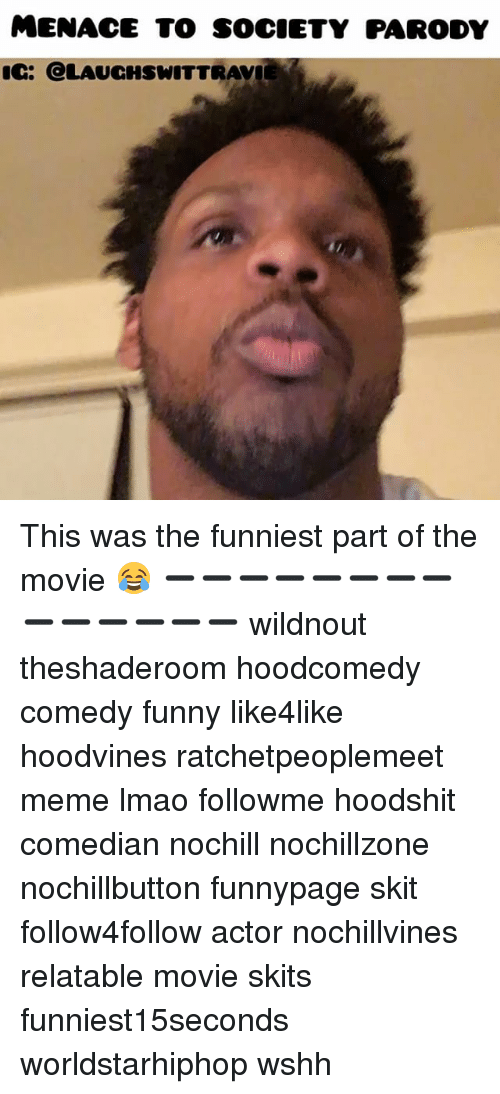 Funny, Lmao, and Meme: MENACE TO SOCIETY PARODY  ic: OLAUCHSWITTRAVI This was the funniest part of the movie 😂 ➖➖➖➖➖➖➖➖➖➖➖➖➖➖ wildnout theshaderoom hoodcomedy comedy funny like4like hoodvines ratchetpeoplemeet meme lmao followme hoodshit comedian nochill nochillzone nochillbutton funnypage skit follow4follow actor nochillvines relatable movie skits funniest15seconds worldstarhiphop wshh