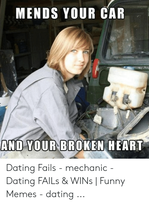 Funny Mechanic Memes: MENDS YOUR CAR  AND YOUR BROKEN HEART Dating Fails - mechanic - Dating FAILs & WINs   Funny Memes - dating ...