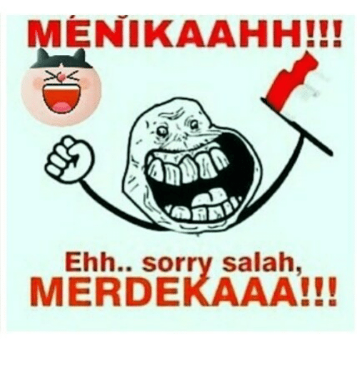 Sorry, Indonesian (Language), and Salah: MENIKAAHH!!!  4  Ehh.. sorry salah,  MERDEKAAA!!!