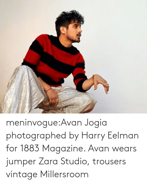 harry: meninvogue:Avan Jogia photographed by Harry Eelman for 1883 Magazine. Avan wears jumper Zara Studio, trousers vintage Millersroom