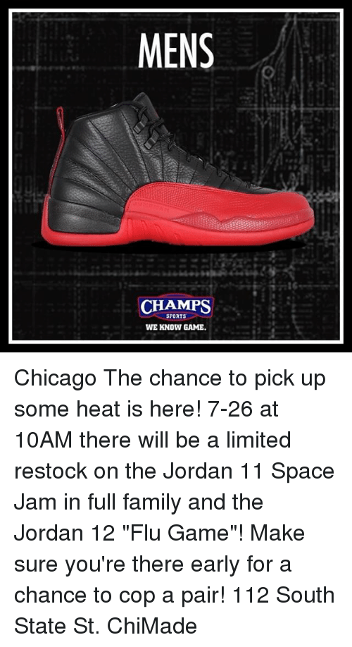 """space-jams: MENS  CHAMPS  SPORTS  WE KNOW GAME Chicago The chance to pick up some heat is here! 7-26 at 10AM there will be a limited restock on the Jordan 11 Space Jam in full family and the Jordan 12 """"Flu Game""""! Make sure you're there early for a chance to cop a pair! 112 South State St. ChiMade"""