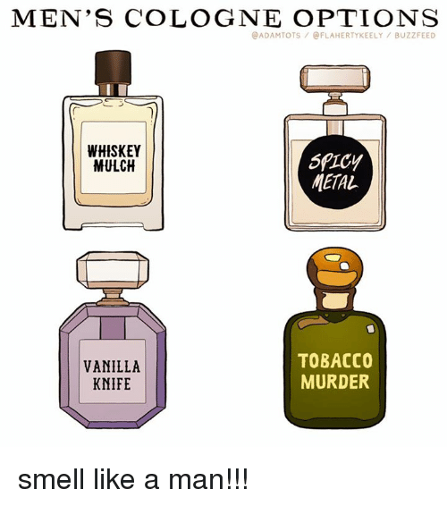 Memes, Smell, and Buzzfeed: MEN'S COLOGNE OPTIONS  @ADAMTOTS/@FLAHERTYKEELY/ BUZZFEED  WHISKEY  MULCH  METAL  VANILLA  KNIFE  TOBACCO  MURDER smell like a man!!!
