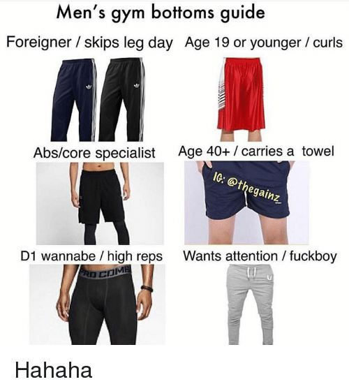 Fuckboy, Gym, and Wannabe: Men's gym bottoms guide  Foreigner / skips leg day Age 19 or younger / curls  An  Age 40+/ carries a towel  1G: @thegainz  Abs/core specialist  D1 wannabe / high reps Wants attention fuckboy  сома Hahaha