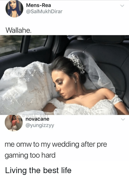 Life, Memes, and Best: Mens-Rea  @SalMukhDirar  Wallahe.  novacane  @yungizzyy  me omw to my wedding after pre  gaming too hard Living the best life