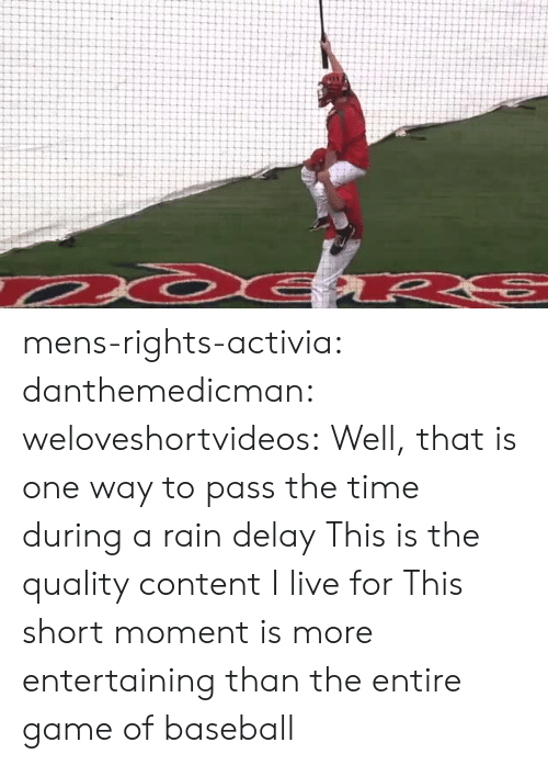 rain delay: mens-rights-activia: danthemedicman:  weloveshortvideos:  Well, that is one way to pass the time during a rain delay   This is the quality content I live for   This short moment is more entertaining than the entire game of baseball