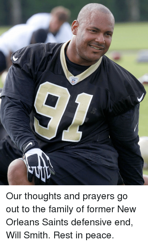 New Orleans Saints: MENT Our thoughts and prayers go out to the family of former New Orleans Saints defensive end, Will Smith. Rest in peace.