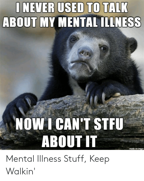 Illness: Mental Illness Stuff, Keep Walkin'
